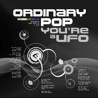 Ordinary Pop - You're A Ufo